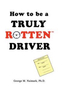 How to Be a Truly Rotten Driver