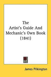 The Artist's Guide And Mechanic's Own Book