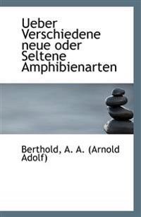 Ueber Verschiedene Neue Oder Seltene Amphibienarten
