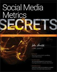 Social Media Metrics Secrets: Do What You Never Thought Possible with Social Media Metrics