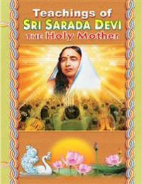 Teachings of Sri Sarada Devi - The Holy Mother
