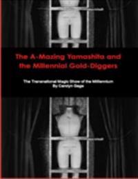 A-Mazing Yamashita and the Millennial Gold-Diggers: The Transnational Magic Show of the Millennium