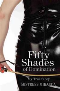 Fifty Shades of Domination - My True Story