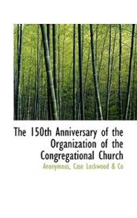The 150th Anniversary of the Organization of the Congregational Church