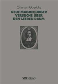 Otto Von Guerickes Neue (Sogenannte) Magdeburger Versuche uBer Den Leeren Raum