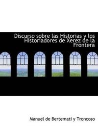 Discurso sobre las Historias y los Historiadores de Xerez de la Frontera