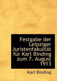 Festgabe Der Leipziger Juristenfakultat Fur Karl Binding Zum 7. August 1913