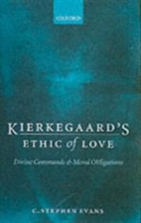 Kierkegaard's Ethic of Love: Divine Commands and Moral Obligations
