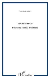 Eugene Hugo : L'histoire oubliee d'un frere