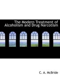The Modern Treatment of Alcoholism and Drug Narcotism