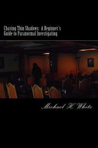 Chasing Thin Shadows: A Beginner's Guide to Paranormal Investigating