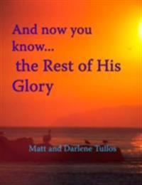 And Now You Know the Rest of His Glory