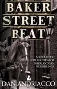 Baker Street Beat An Eclectic Collection Of Sherlockian Scribblings - Sherlock Holmes Plays, Essays and Articles