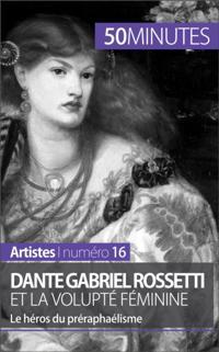 Dante Gabriel Rossetti et la volupte feminine
