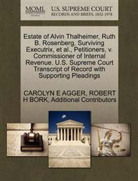 Estate of Alvin Thalheimer, Ruth B. Rosenberg, Surviving Executrix, et al., Petitioners, V. Commissioner of Internal Revenue. U.S. Supreme Court Transcript of Record with Supporting Pleadings