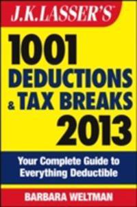 J.K. Lasser's 1001 Deductions and Tax Breaks 2013