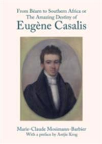 From Bearn to Southern Africa or The Amazing Destiny of Eugene Casalis