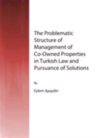 Problematic Structure of Management of Co-Owned Properties in Turkish Law and Pursuance of Solutions