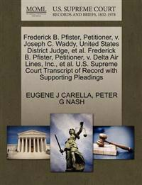 Frederick B. Pfister, Petitioner, V. Joseph C. Waddy, United States District Judge, et al. Frederick B. Pfister, Petitioner, V. Delta Air Lines, Inc., et al. U.S. Supreme Court Transcript of Record with Supporting Pleadings