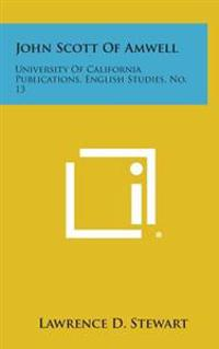 John Scott of Amwell: University of California Publications, English Studies, No. 13