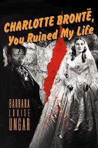 Charlotte Bronte, You Ruined My Life