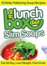 Lunch Box Diet: Slim Soups - 50 Belly Flattening Soup Recipes