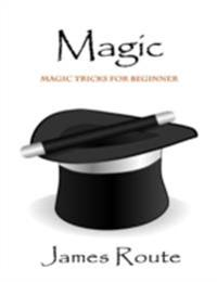 Magic Tricks: Magic Tricks for Beginner, Magic Tricks Fun and Quick, Magic Tricks Secrets Find How and Why They Work