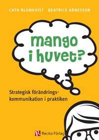 Mango i huvet? : strategisk förändringskommunikation i praktiken