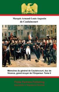 Memoires du general de Caulaincourt, duc de Vicence, grand ecuyer de l'Empereur. Tome III