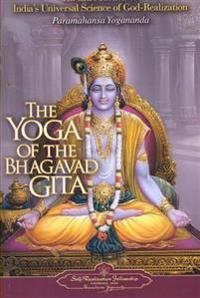 The Yoga of the Bhagavad Gita: An Introduction to India's Universal Science of God-Realization