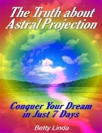 Truth About Astral Projection: Conquer Your Dream in Just 7 Days