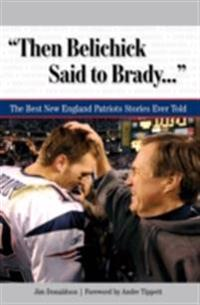 &quote;Then Belichick Said to Brady. . .&quote;