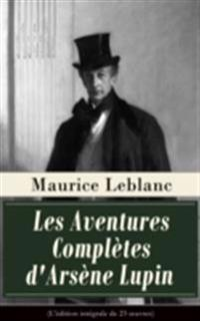 Les Aventures Completes d'Arsene Lupin (L'edition integrale de 23 A uvres)