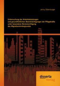 Untersuchung der Arbeitsbelastungen und gesundheitlichen Beeintrachtigungen der Pflegekrafte unter besonderer Berucksichtigung des Migrationshintergrundes