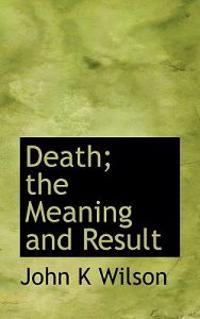 Death; The Meaning and Result