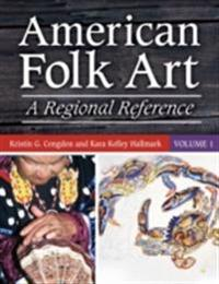 American Folk Art: A Regional Reference [2 volumes]