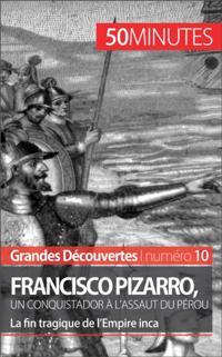 Francisco Pizarro, un conquistador a l'assaut du Perou