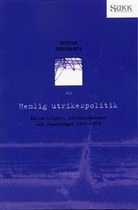 Hemlig utrikespolitik - Kalla kriget, utrikesnämnden och regeringen 1946-59