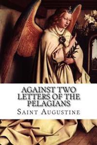 Against Two Letters of the Pelagians