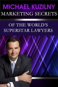 Marketing Secrets of the World's Superstar Lawyers