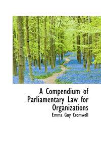 A Compendium of Parliamentary Law for Organizations