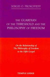 The Guardian of the Threshold and the Philosophy of Freedom: On the Relationship of the Philosophy of Freedom to the Fifth Gospel