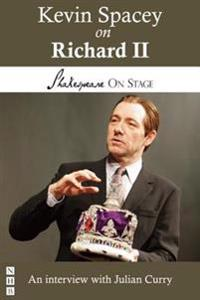 Kevin Spacey on Richard II (Shakespeare on Stage)
