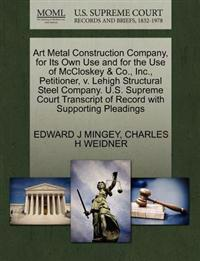Art Metal Construction Company, for Its Own Use and for the Use of McCloskey & Co., Inc., Petitioner, V. Lehigh Structural Steel Company. U.S. Supreme Court Transcript of Record with Supporting Pleadings