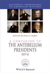 Companion to the Antebellum Presidents 1837-1861