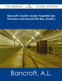 Bancroft's Tourist's Guide Yosemite San Francisco and around the Bay, (South.) - The Original Classic Edition