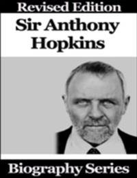 Sir Anthony Hopkins - Biography Series