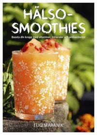 Hälso-smoothies : boosta din kropp med vitaminer, mineraler och antioxidanter