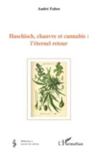 Haschisch, chanvre et cannabis:l'etern..