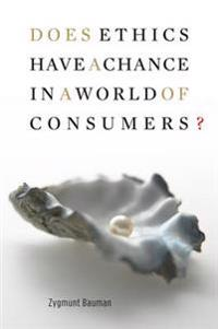 Does Ethics Have a Chance in a World of Consumers?